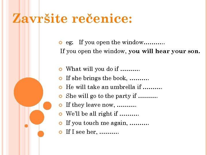 Završite rečenice: eg: If you open the window………. . If you open the window,