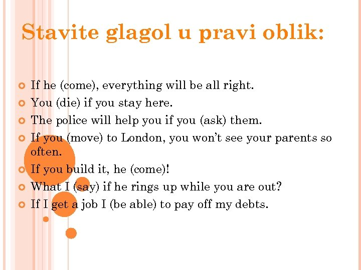 Stavite glagol u pravi oblik: If he (come), everything will be all right. You