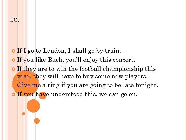 EG. If I go to London, I shall go by train. If you like