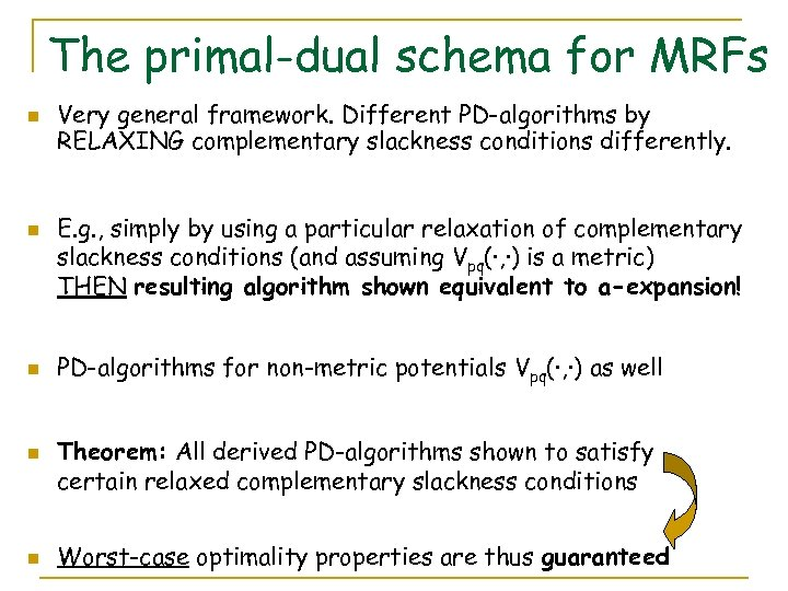 The primal-dual schema for MRFs n n n Very general framework. Different PD-algorithms by
