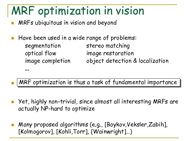 MRF optimization in vision n n MRFs ubiquitous in vision and beyond Have been