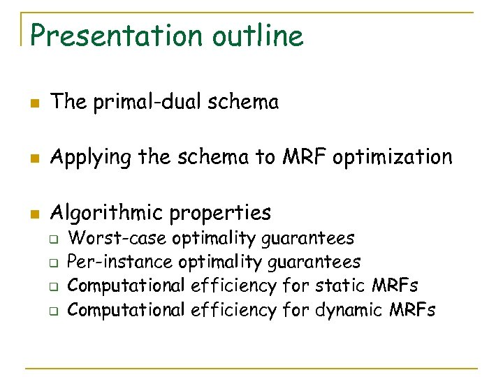 Presentation outline n The primal-dual schema n Applying the schema to MRF optimization n