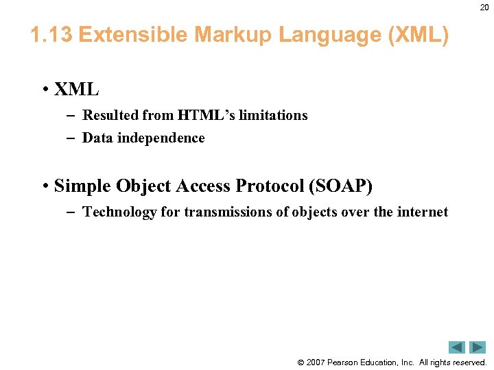 20 1. 13 Extensible Markup Language (XML) • XML – Resulted from HTML's limitations