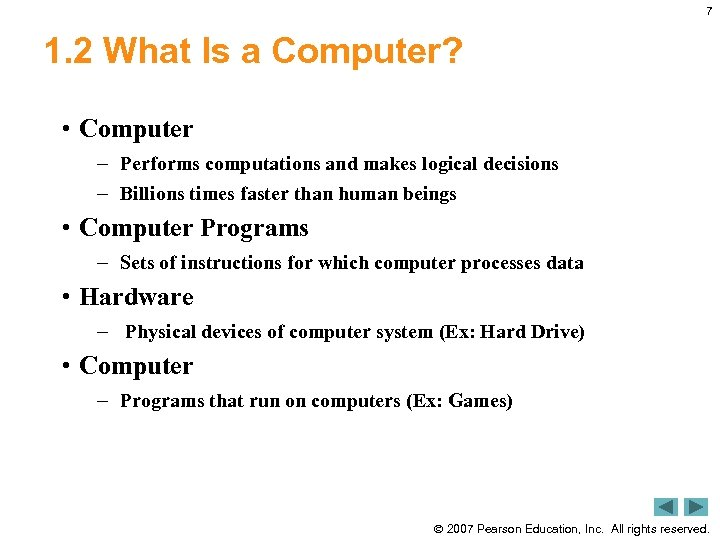7 1. 2 What Is a Computer? • Computer – Performs computations and makes