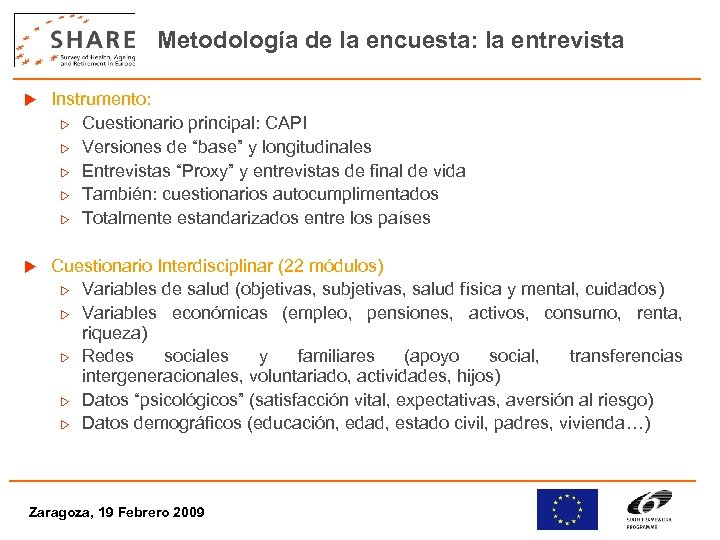 Metodología de la encuesta: la entrevista u Instrumento: w Cuestionario principal: CAPI w Versiones