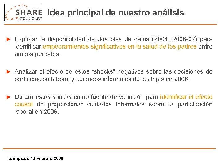 Idea principal de nuestro análisis u Explotar la disponibilidad de dos olas de datos