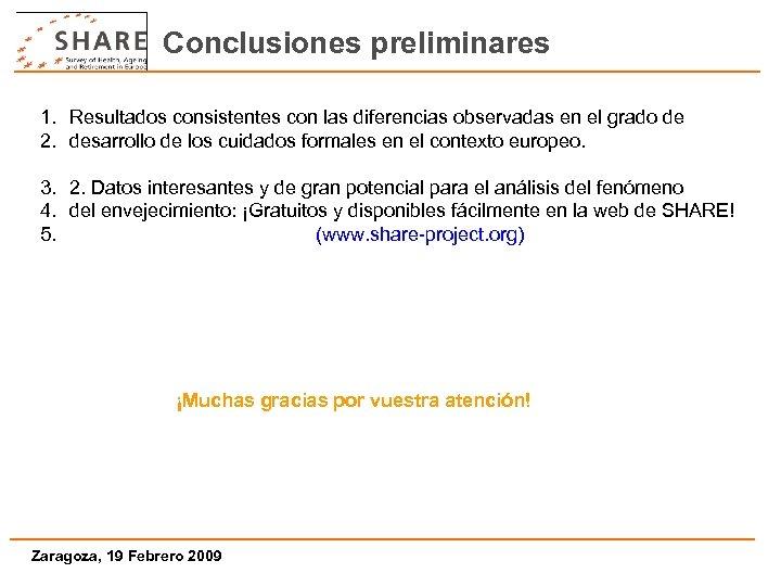 Conclusiones preliminares 1. Resultados consistentes con las diferencias observadas en el grado de 2.