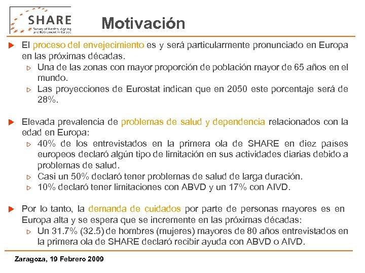 Motivación u El proceso del envejecimiento es y será particularmente pronunciado en Europa en