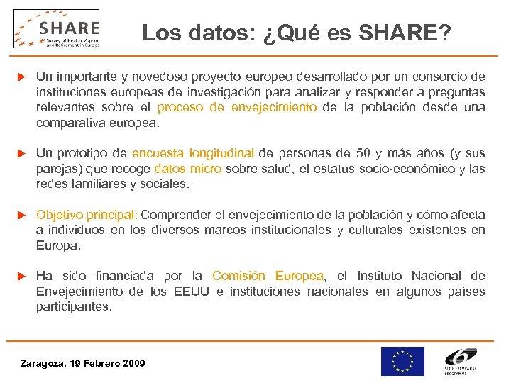 Los datos: ¿Qué es SHARE? u Un importante y novedoso proyecto europeo desarrollado por