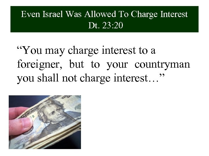 "Even Israel Was Allowed To Charge Interest Dt. 23: 20 ""You may charge interest"