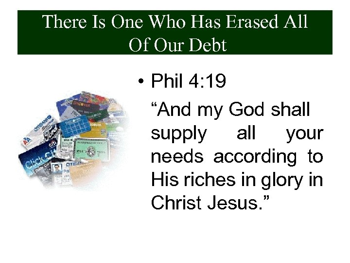 There Is One Who Has Erased All Of Our Debt • Phil 4: 19