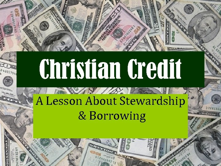 Christian Credit A Lesson About Stewardship & Borrowing