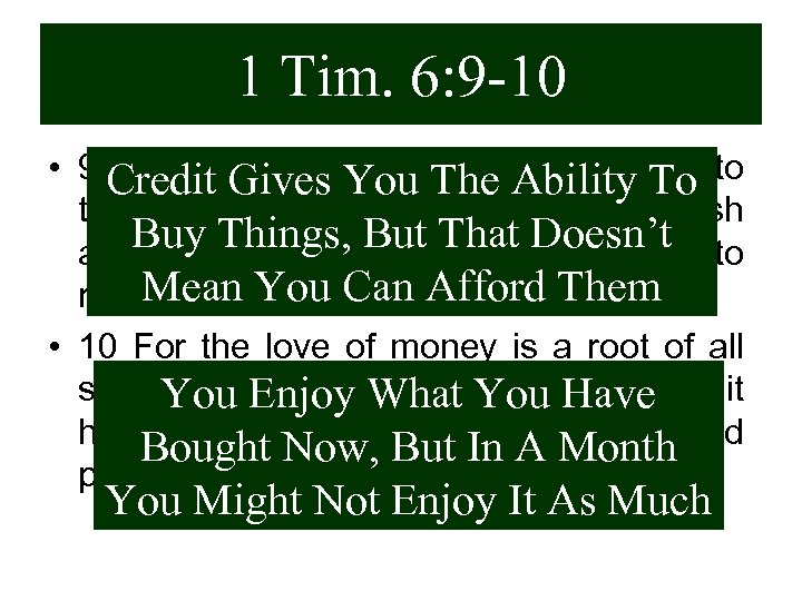 "1 Tim. 6: 9 -10 • 9 ""But those who want to get rich"