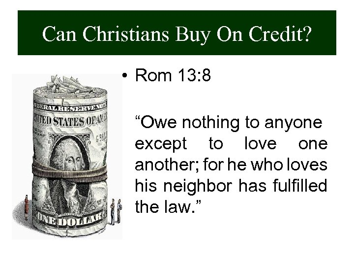 "Can Christians Buy On Credit? • Rom 13: 8 ""Owe nothing to anyone except"