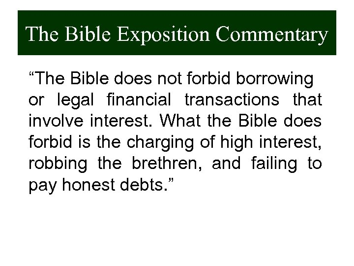 "The Bible Exposition Commentary ""The Bible does not forbid borrowing or legal financial transactions"