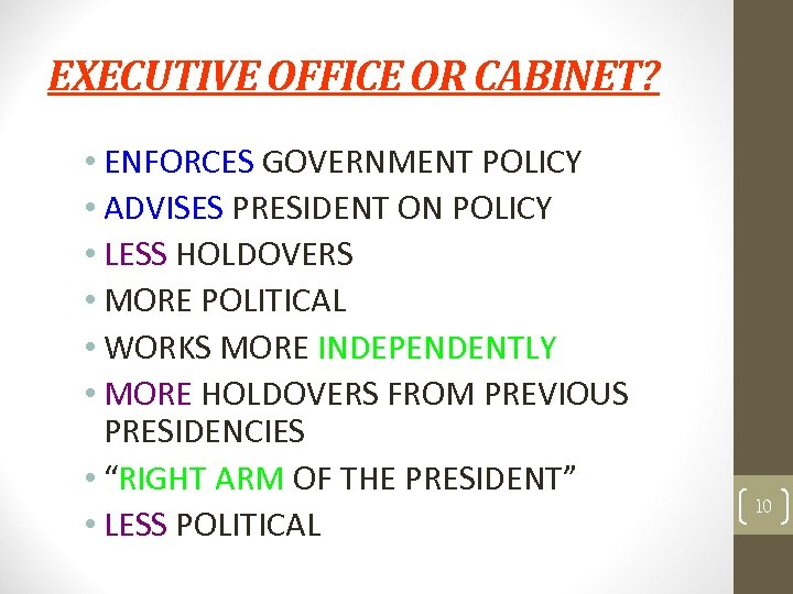 EXECUTIVE OFFICE OR CABINET? • ENFORCES GOVERNMENT POLICY • ADVISES PRESIDENT ON POLICY •