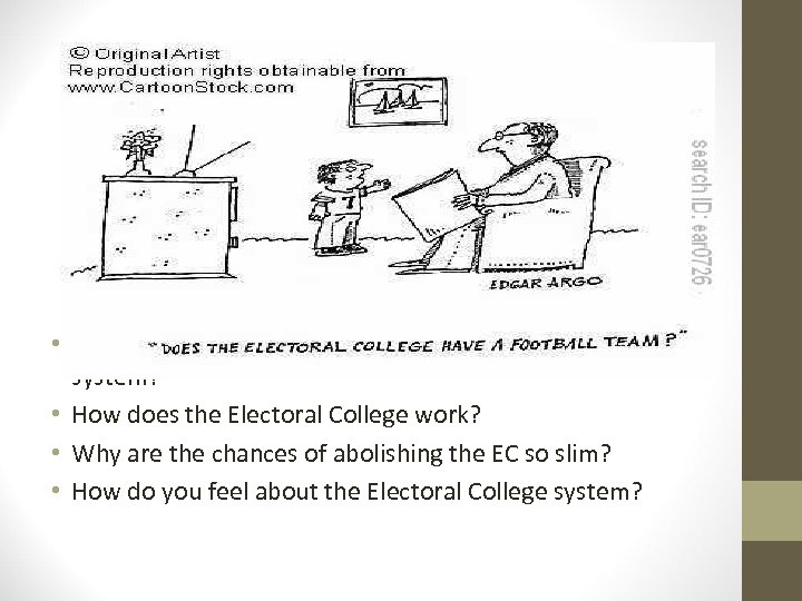 • What are the reasons behind having the Electoral College system? • How