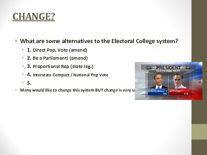 CHANGE? • What are some alternatives to the Electoral College system? • • •