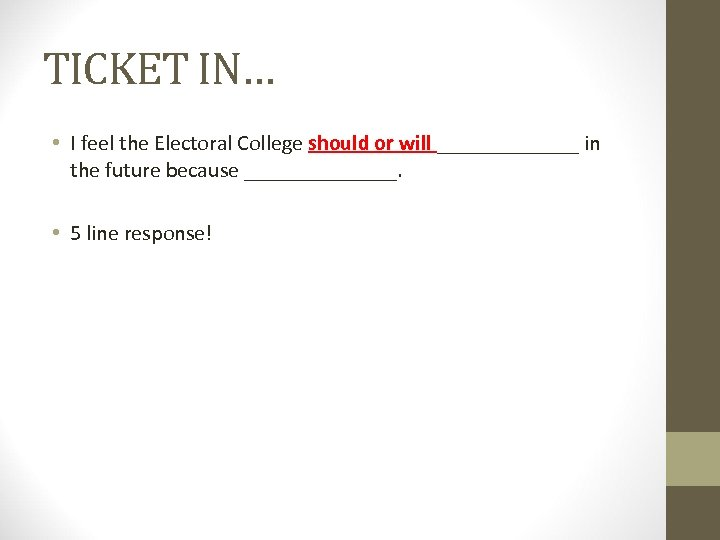 TICKET IN… • I feel the Electoral College should or will _______ in the