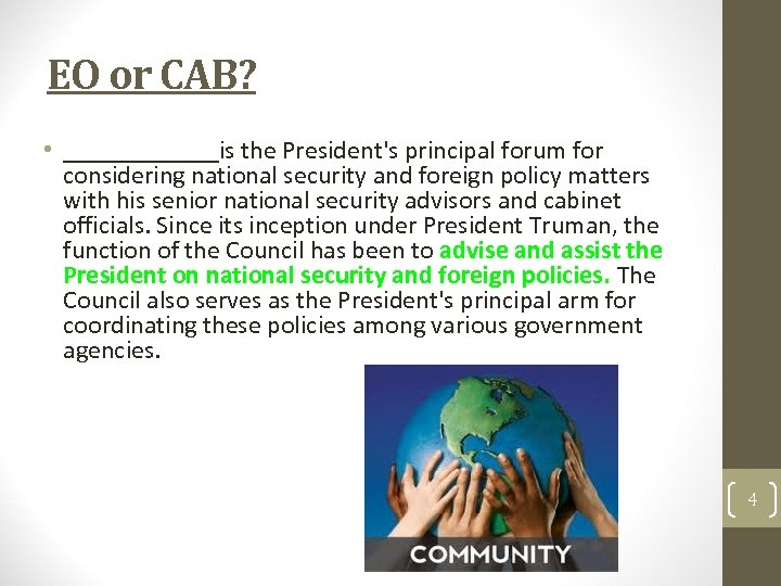 EO or CAB? • ______is the President's principal forum for considering national security and