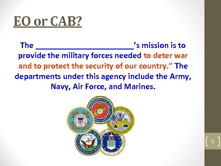 EO or CAB? The ____________'s mission is to provide the military forces needed to