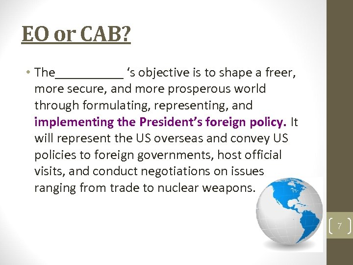 EO or CAB? • The_____ 's objective is to shape a freer, more secure,