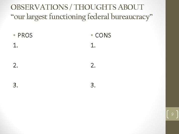 """OBSERVATIONS / THOUGHTS ABOUT """"our largest functioning federal bureaucracy"""" • PROS 1. • CONS"""