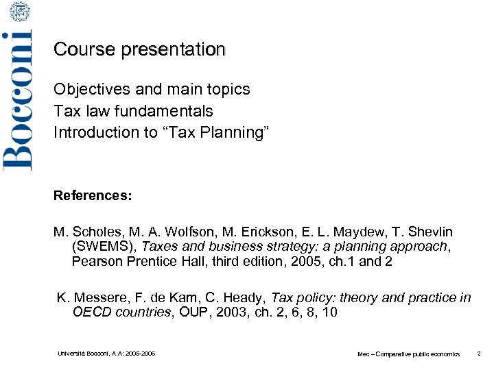 "Course presentation Objectives and main topics Tax law fundamentals Introduction to ""Tax Planning"" References:"