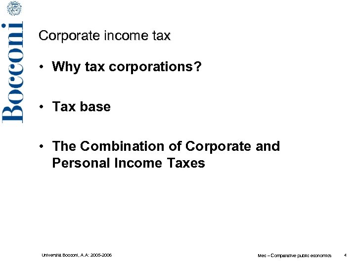 Corporate income tax • Why tax corporations? • Tax base • The Combination of