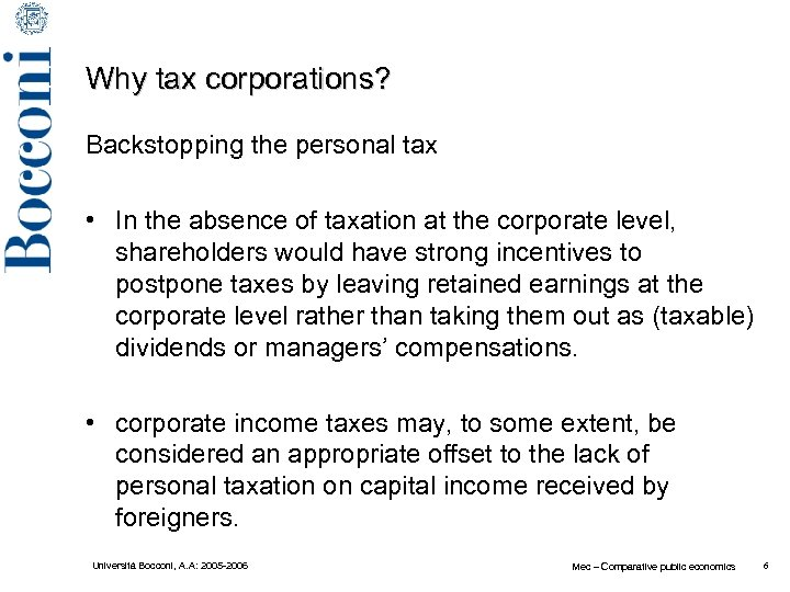 Why tax corporations? Backstopping the personal tax • In the absence of taxation at