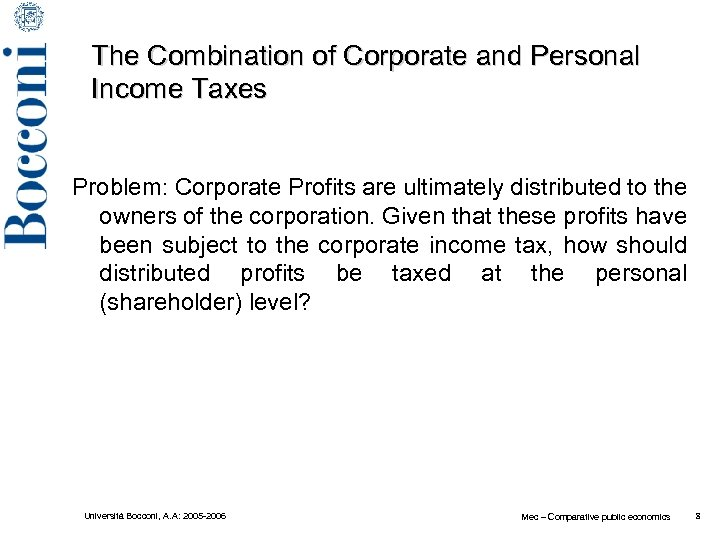 The Combination of Corporate and Personal Income Taxes Problem: Corporate Profits are ultimately distributed
