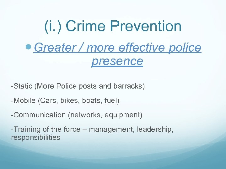 (i. ) Crime Prevention Greater / more effective police presence -Static (More Police posts