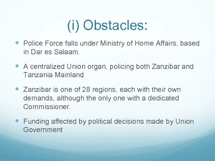 (i) Obstacles: Police Force falls under Ministry of Home Affairs, based in Dar es
