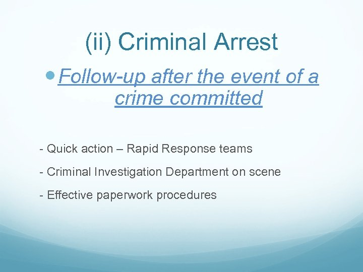 (ii) Criminal Arrest Follow-up after the event of a crime committed - Quick action