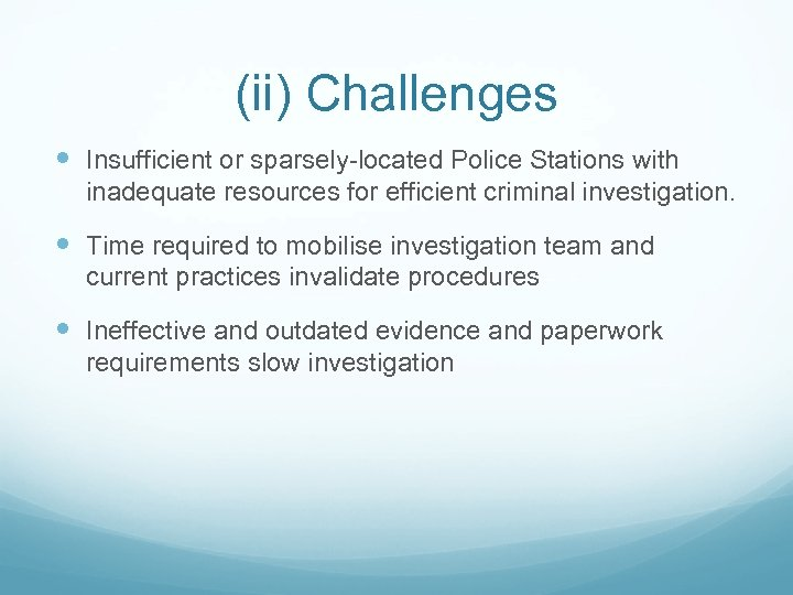 (ii) Challenges Insufficient or sparsely-located Police Stations with inadequate resources for efficient criminal investigation.