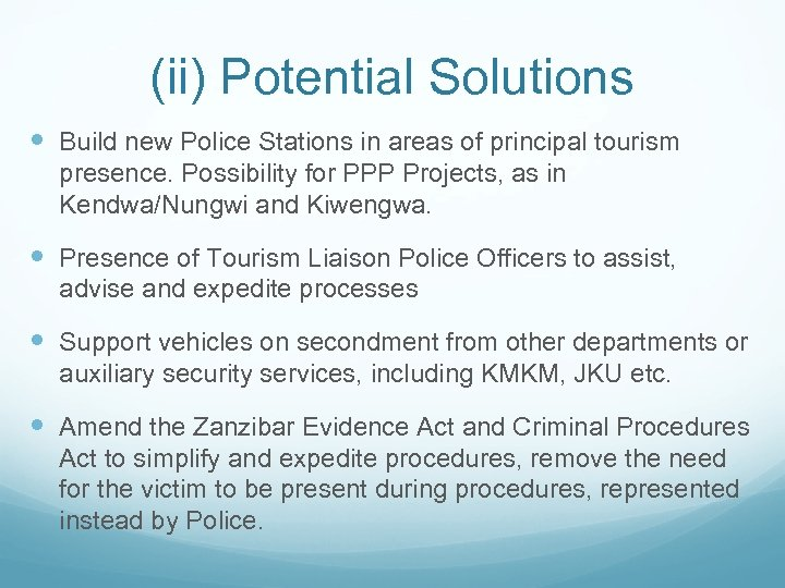 (ii) Potential Solutions Build new Police Stations in areas of principal tourism presence. Possibility