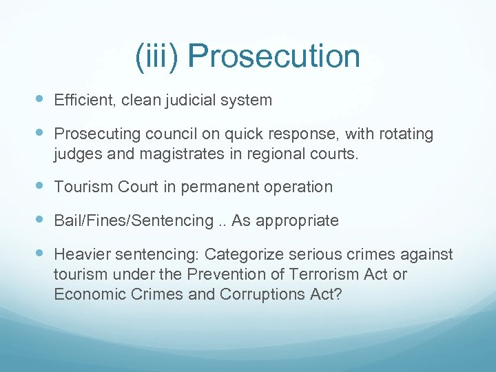 (iii) Prosecution Efficient, clean judicial system Prosecuting council on quick response, with rotating judges