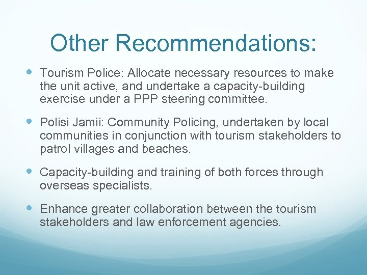 Other Recommendations: Tourism Police: Allocate necessary resources to make the unit active, and undertake