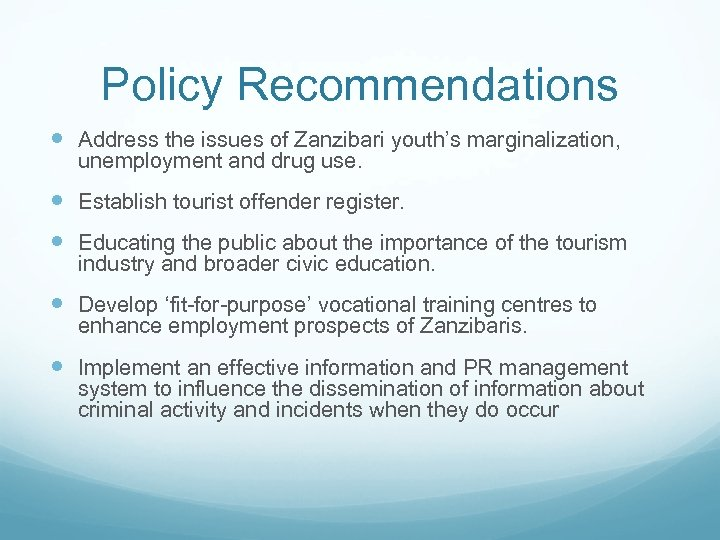 Policy Recommendations Address the issues of Zanzibari youth's marginalization, unemployment and drug use. Establish