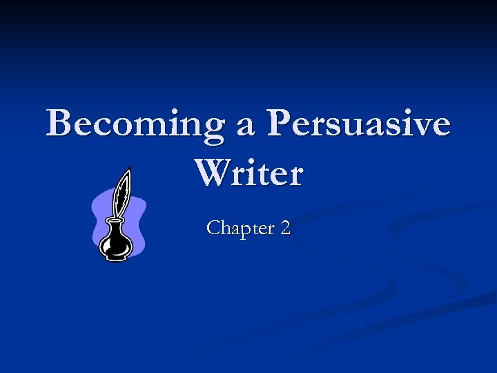 Becoming a Persuasive Writer Chapter 2
