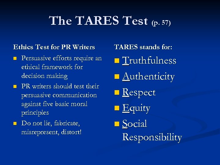 The TARES Test (p. 57) Ethics Test for PR Writers n Persuasive efforts require