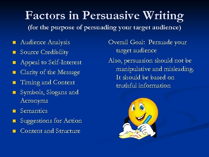 Factors in Persuasive Writing (for the purpose of persuading your target audience) n n