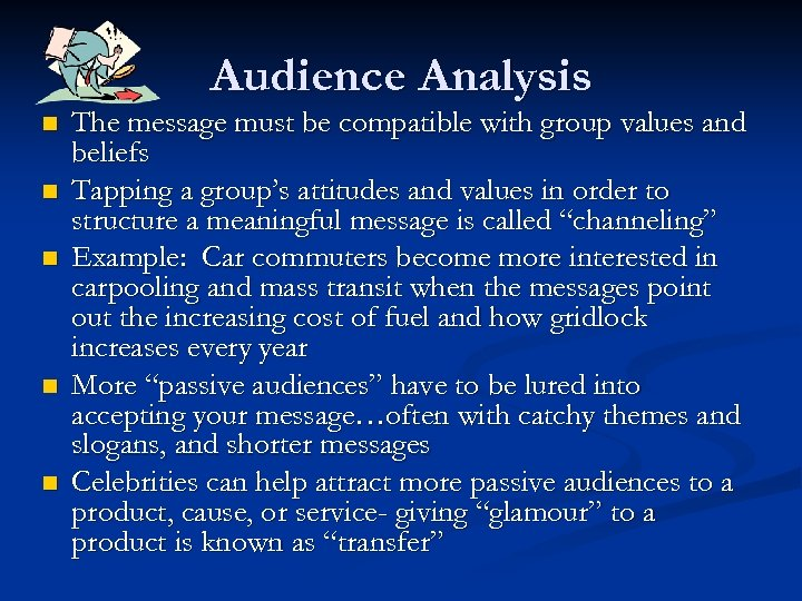 Audience Analysis n n n The message must be compatible with group values and