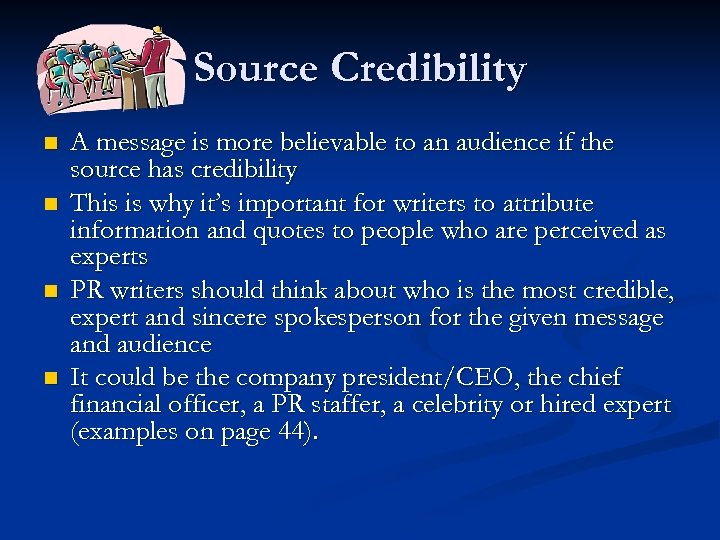 Source Credibility n n A message is more believable to an audience if the
