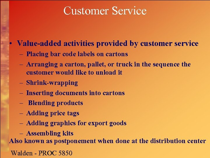 Customer Service • Value-added activities provided by customer service – Placing bar code labels