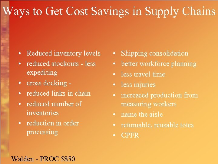 Ways to Get Cost Savings in Supply Chains • Reduced inventory levels • reduced