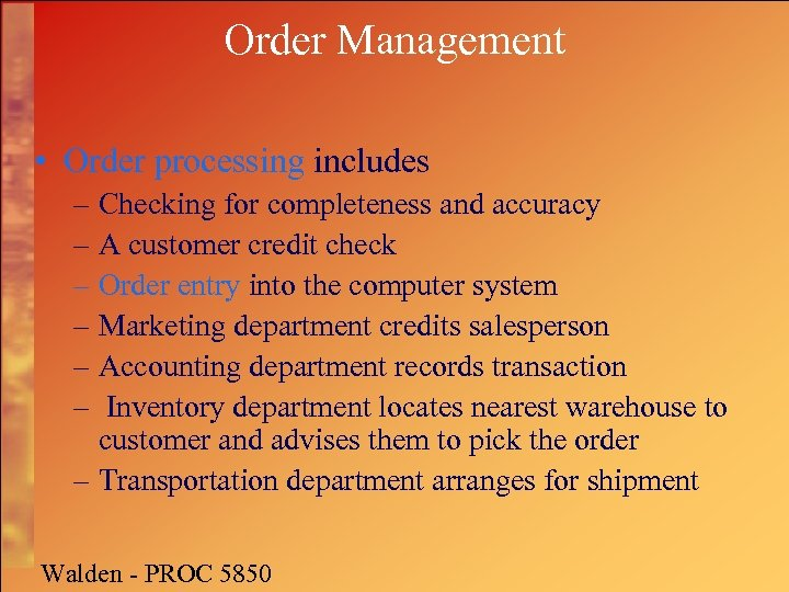 Order Management • Order processing includes – Checking for completeness and accuracy – A