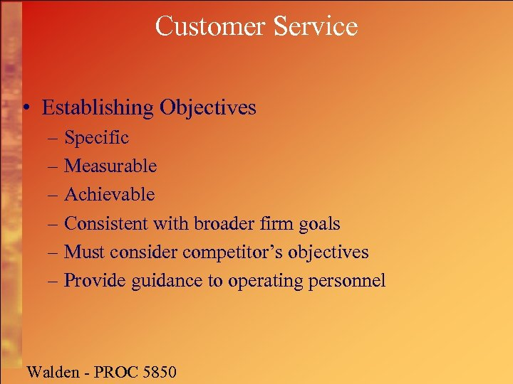 Customer Service • Establishing Objectives – Specific – Measurable – Achievable – Consistent with