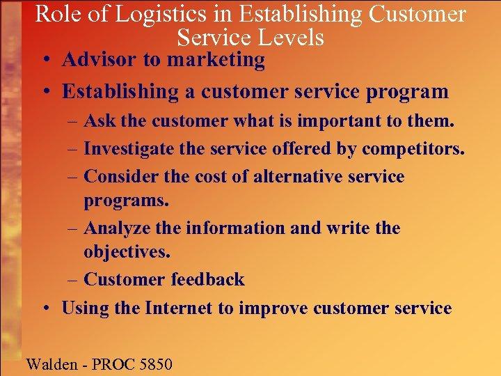 Role of Logistics in Establishing Customer Service Levels • Advisor to marketing • Establishing