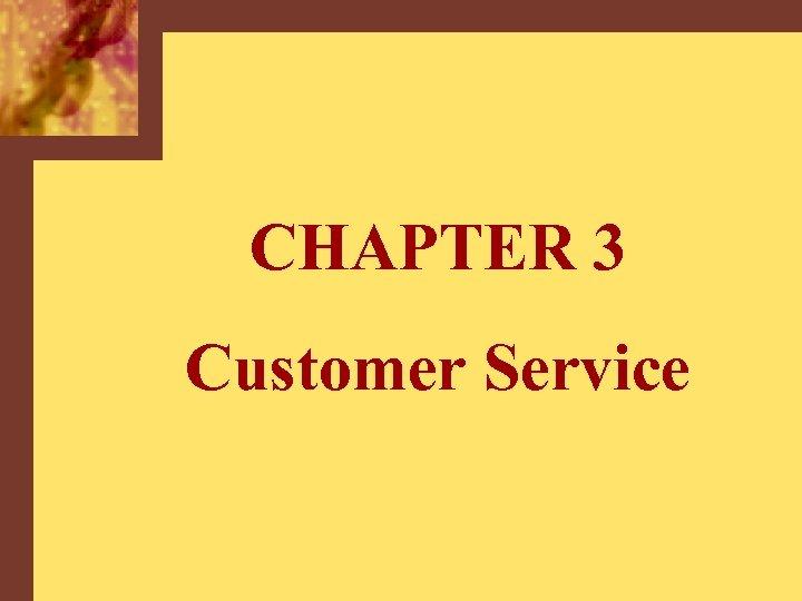 CHAPTER 3 Customer Service